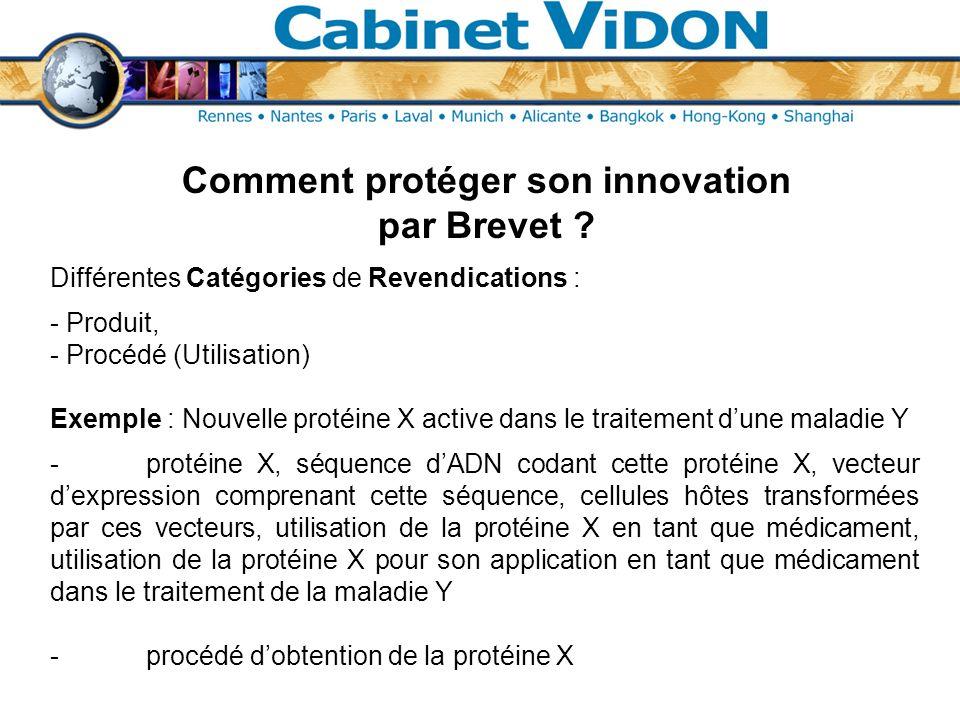 Comment protéger son innovation par Brevet ? Différentes Catégories de Revendications : - Produit, - Procédé (Utilisation) Exemple : Nouvelle protéine