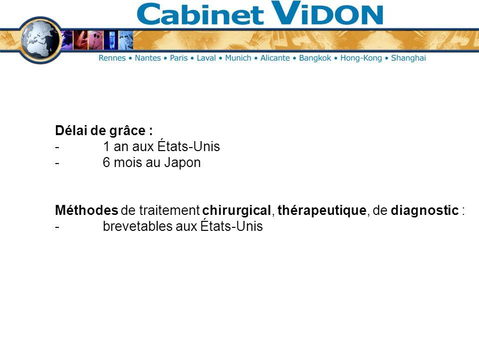 Délai de grâce : -1 an aux États-Unis -6 mois au Japon Méthodes de traitement chirurgical, thérapeutique, de diagnostic : -brevetables aux États-Unis