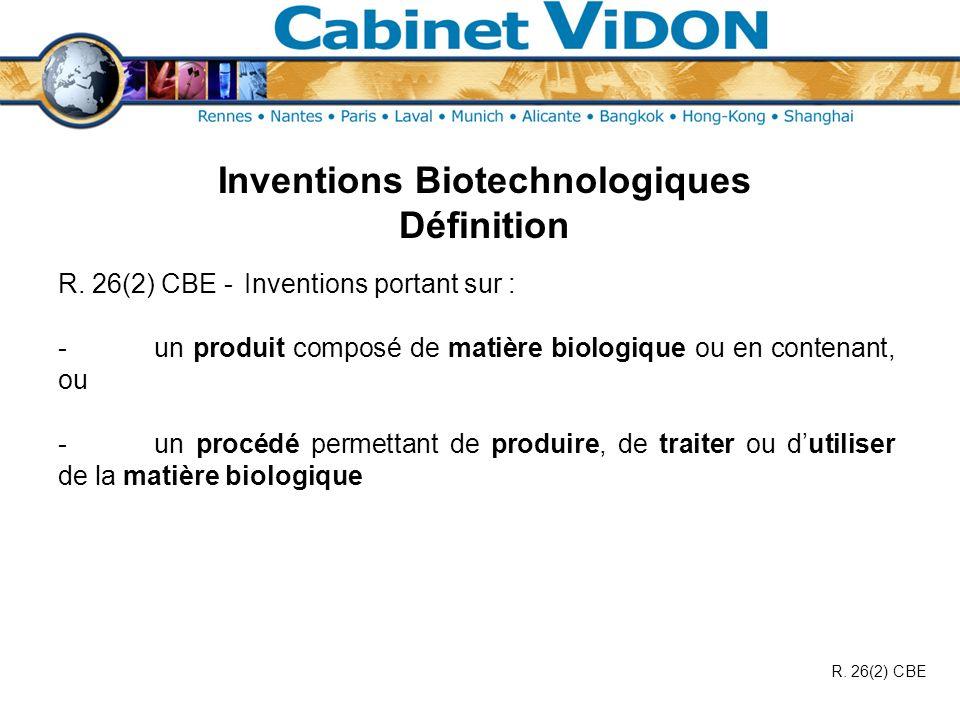 Inventions Biotechnologiques Définition R. 26(2) CBE - Inventions portant sur : -un produit composé de matière biologique ou en contenant, ou -un proc