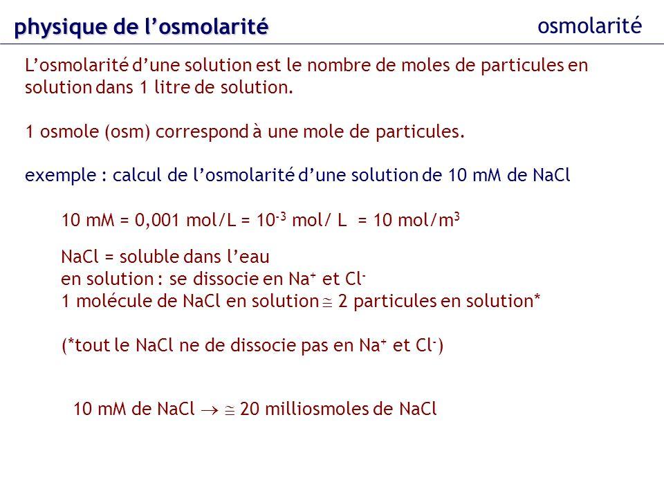 osmolarité Losmolarité dune solution est le nombre de moles de particules en solution dans 1 litre de solution. 1 osmole (osm) correspond à une mole d