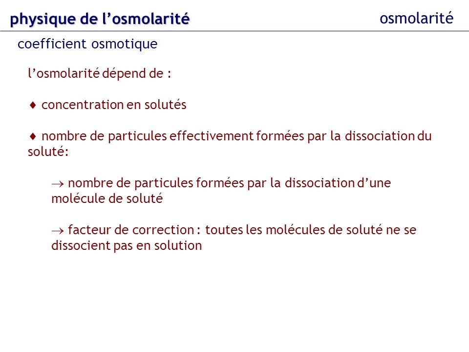 osmolarité losmolarité dépend de : concentration en solutés nombre de particules effectivement formées par la dissociation du soluté: nombre de partic