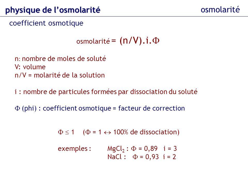 osmolarité osmolarité = (n/V).i. n nombre de moles de soluté V: volume n/V = molarité de la solution i : nombre de particules formées par dissociation