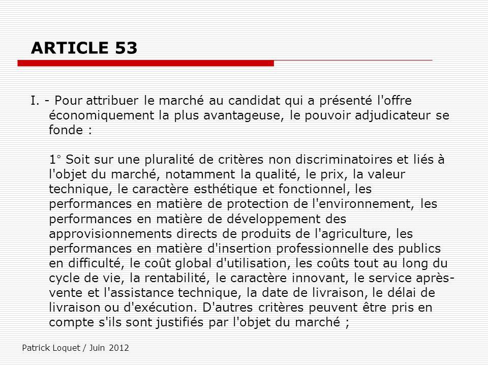 Patrick Loquet / Juin 2012 ARTICLE 53 I. - Pour attribuer le marché au candidat qui a présenté l'offre économiquement la plus avantageuse, le pouvoir