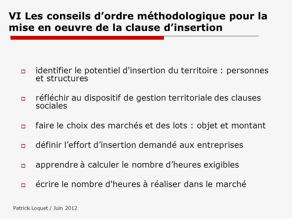 Patrick Loquet / Juin 2012 VI Les conseils dordre méthodologique pour la mise en oeuvre de la clause dinsertion identifier le potentiel d'insertion du