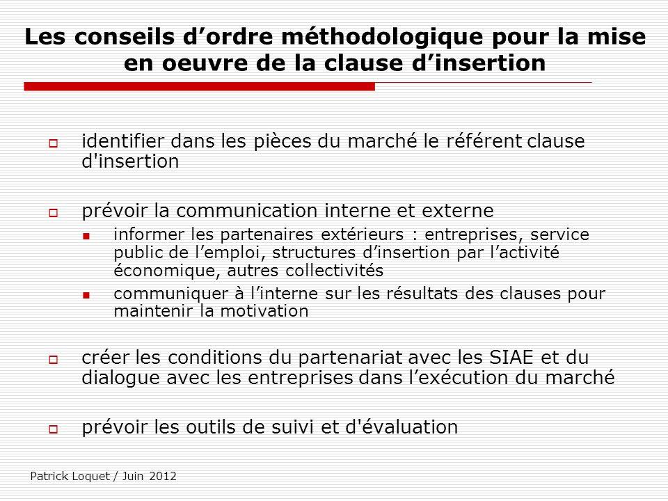 Patrick Loquet / Juin 2012 Les conseils dordre méthodologique pour la mise en oeuvre de la clause dinsertion identifier dans les pièces du marché le r