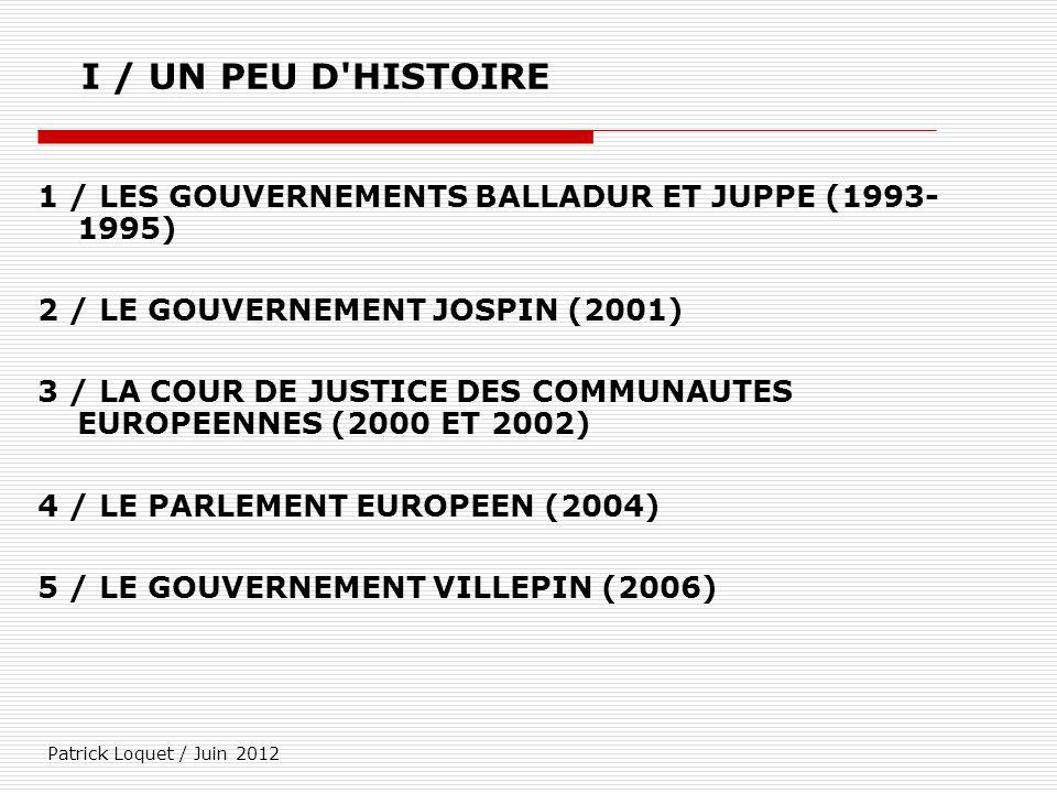 Patrick Loquet / Juin 2012 I / UN PEU D'HISTOIRE 1 / LES GOUVERNEMENTS BALLADUR ET JUPPE (1993- 1995) 2 / LE GOUVERNEMENT JOSPIN (2001) 3 / LA COUR DE