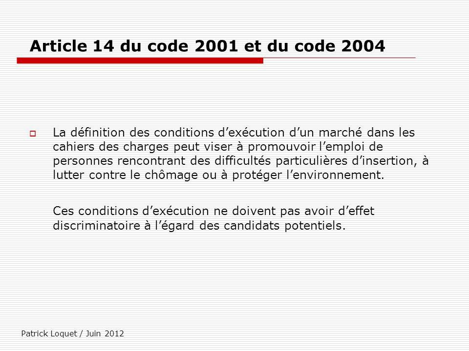 Patrick Loquet / Juin 2012 Article 14 du code 2001 et du code 2004 La définition des conditions dexécution dun marché dans les cahiers des charges peu
