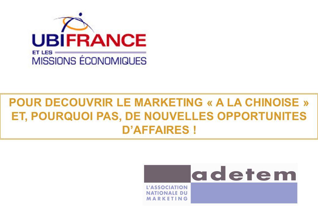 POUR DECOUVRIR LE MARKETING « A LA CHINOISE » ET, POURQUOI PAS, DE NOUVELLES OPPORTUNITES DAFFAIRES !