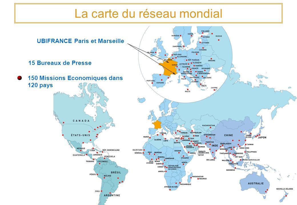 150 Missions Economiques dans 120 pays La carte du réseau mondial UBIFRANCE Paris et Marseille 15 Bureaux de Presse