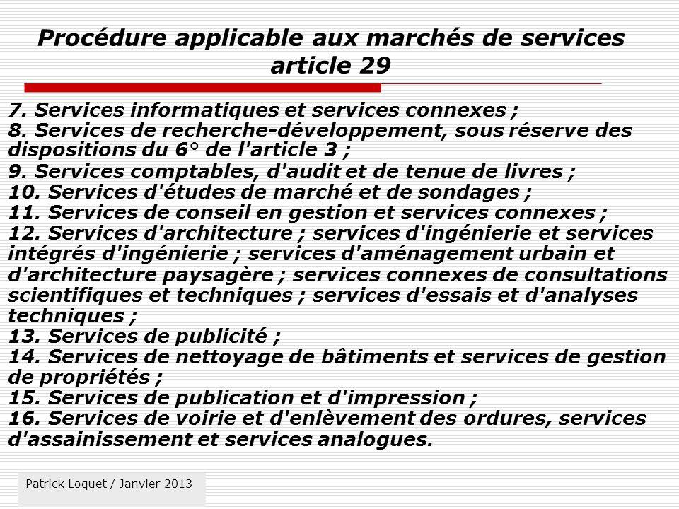 Patrick Loquet / mars 2011 Procédure applicable aux marchés de services article 29 7.