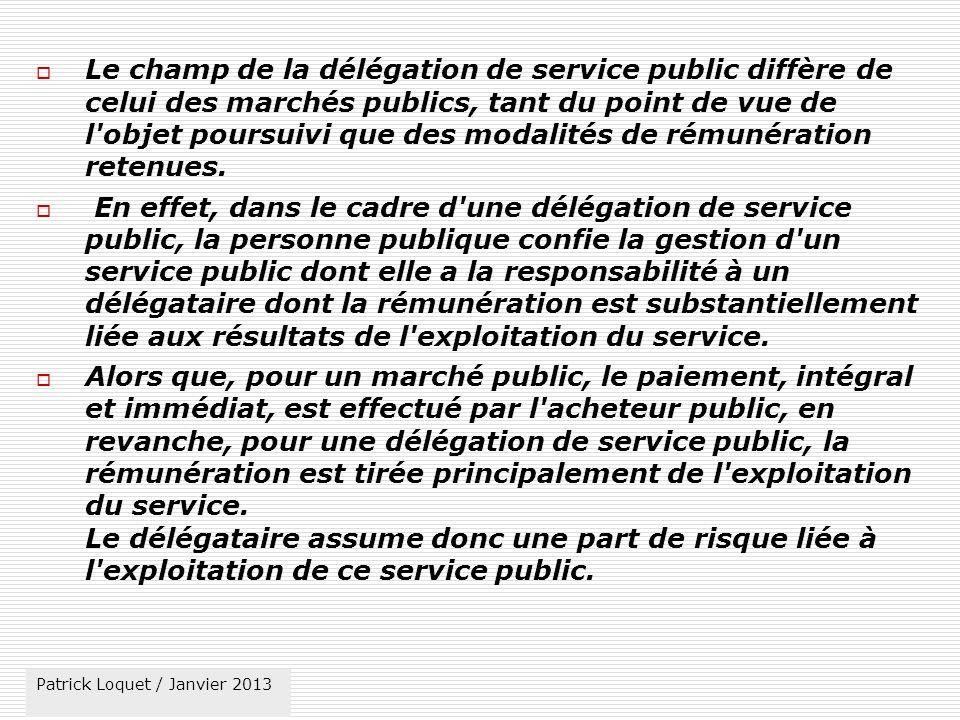 Le champ de la délégation de service public diffère de celui des marchés publics, tant du point de vue de l objet poursuivi que des modalités de rémunération retenues.