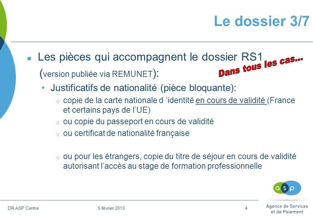 DR ASP Centre 5 février 20134 n Les pièces qui accompagnent le dossier RS1 ( version publiée via REMUNET ): Justificatifs de nationalité (pièce bloqua