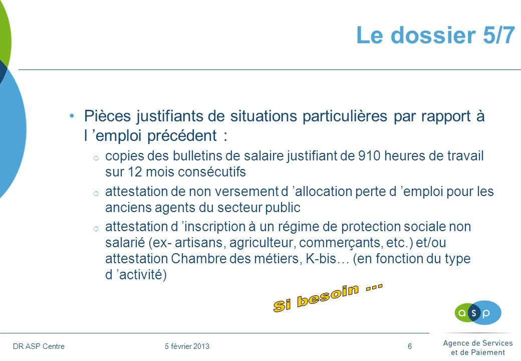 DR ASP Centre 5 février 20136 Pièces justifiants de situations particulières par rapport à l emploi précédent : copies des bulletins de salaire justif