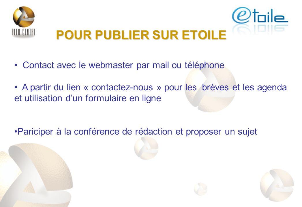 POUR PUBLIER SUR ETOILE Contact avec le webmaster par mail ou téléphone A partir du lien « contactez-nous » pour les brèves et les agenda et utilisati