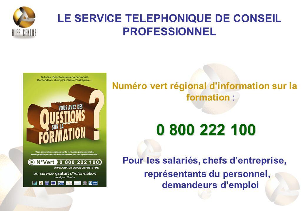 Numéro vert régional dinformation sur la formation : 0 800 222 100 Pour les salariés, chefs dentreprise, représentants du personnel, demandeurs demplo