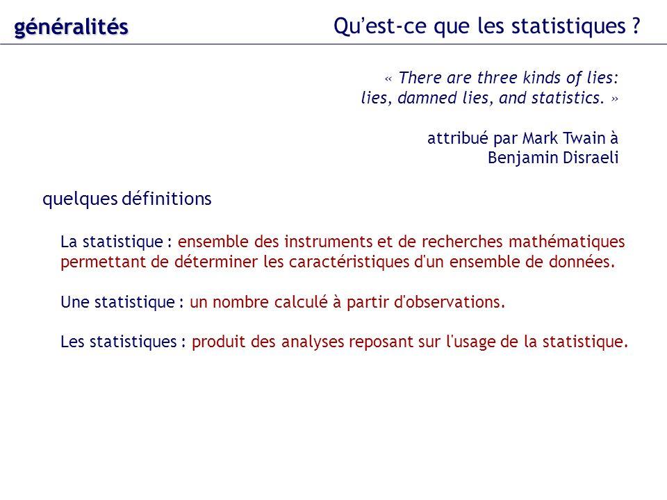 quelques définitions généralités Qu est-ce que les statistiques ? La statistique : ensemble des instruments et de recherches mathématiques permettant