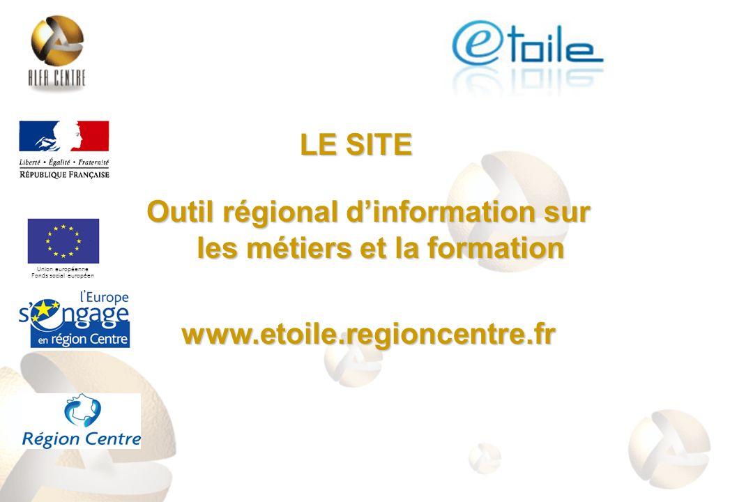Outil régional dinformation sur les métiers et la formation www.etoile.regioncentre.fr Union européenne Fonds social européen LE SITE