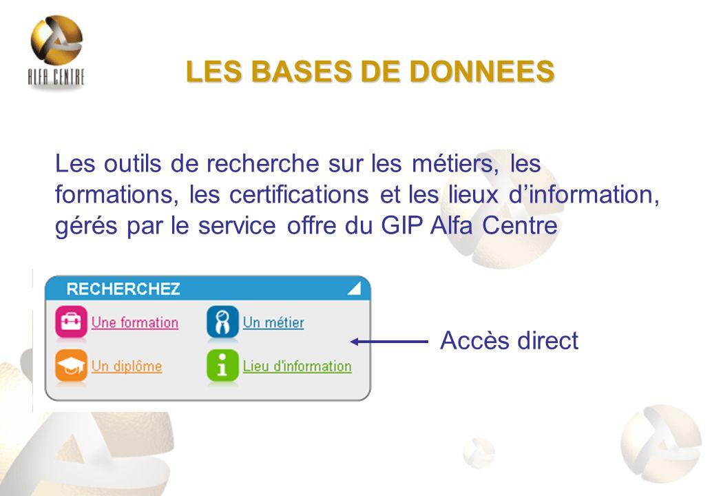 Les outils de recherche sur les métiers, les formations, les certifications et les lieux dinformation, gérés par le service offre du GIP Alfa Centre Accès direct LES BASES DE DONNEES