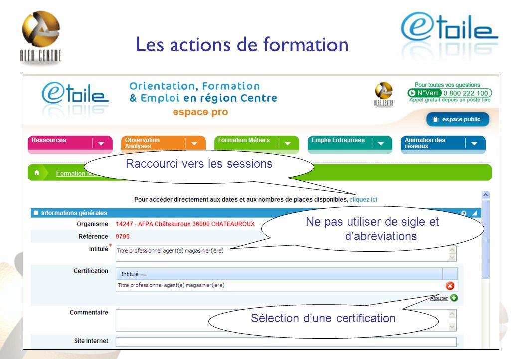 Les actions de formation Raccourci vers les sessions Sélection dune certification Ne pas utiliser de sigle et dabréviations