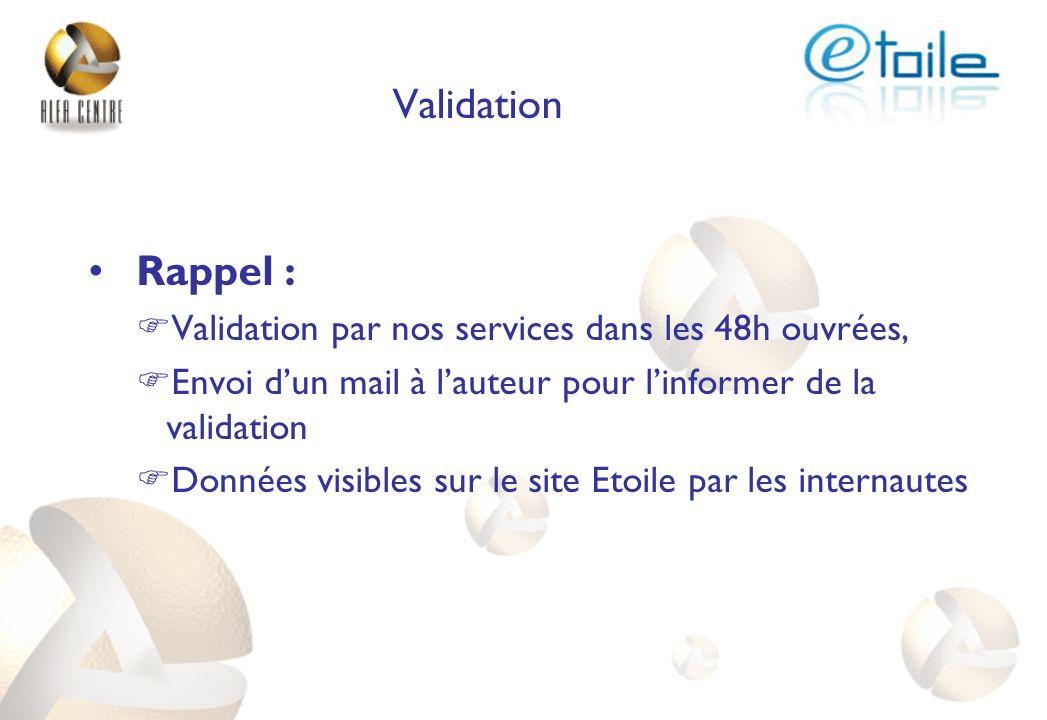 Rappel : Validation par nos services dans les 48h ouvrées, Envoi dun mail à lauteur pour linformer de la validation Données visibles sur le site Etoil