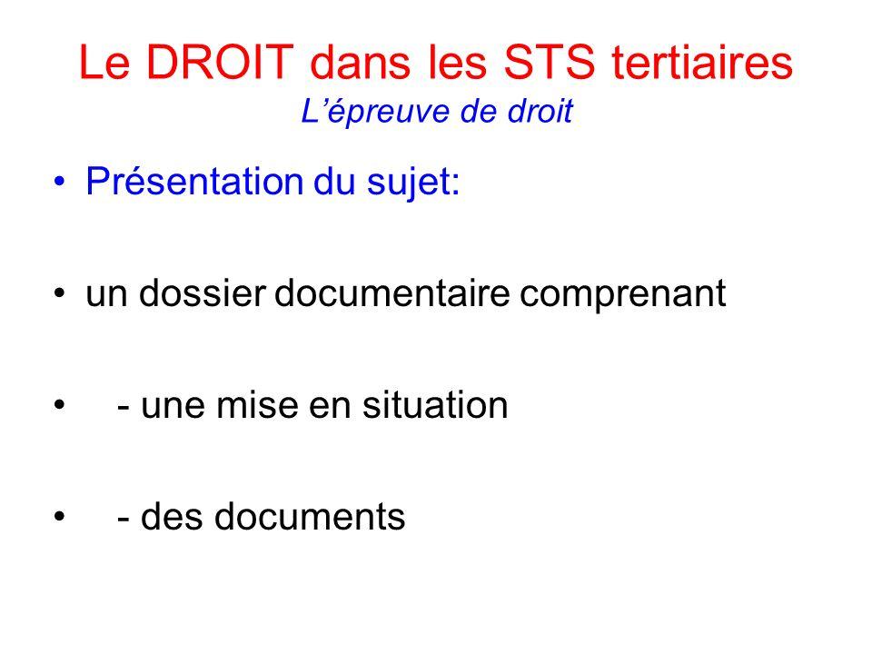 Le DROIT dans les STS tertiaires Lépreuve de droit Présentation du sujet: un dossier documentaire comprenant - une mise en situation - des documents