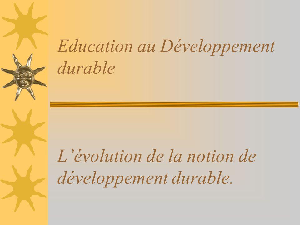 Education au Développement durable Lévolution de la notion de développement durable.