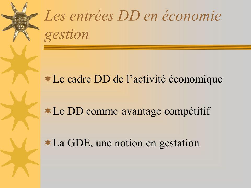 Les entrées DD en économie gestion Le cadre DD de lactivité économique Le DD comme avantage compétitif La GDE, une notion en gestation