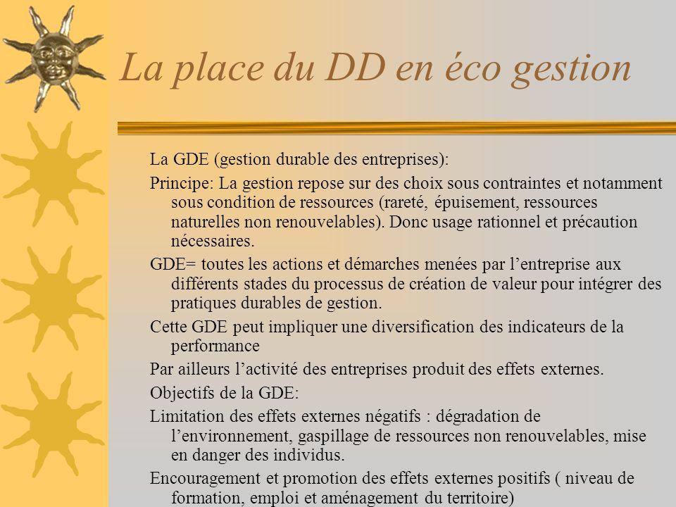 La place du DD en éco gestion La GDE (gestion durable des entreprises): Principe: La gestion repose sur des choix sous contraintes et notamment sous c