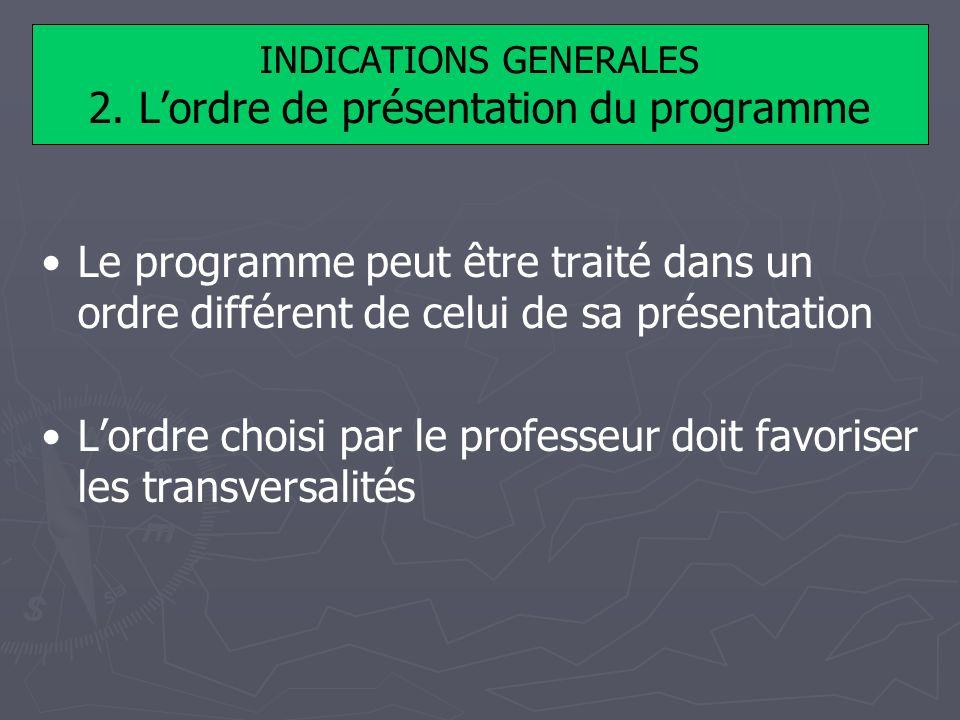 INDICATIONS GENERALES 2. Lordre de présentation du programme Le programme peut être traité dans un ordre différent de celui de sa présentation Lordre