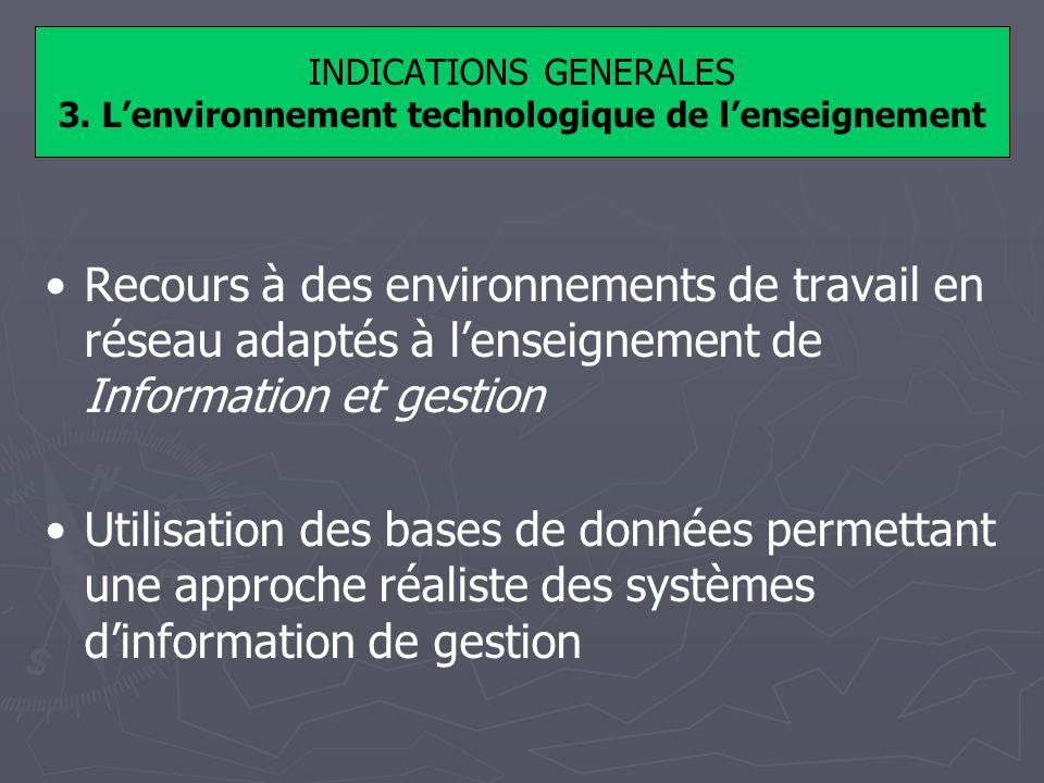 INDICATIONS GENERALES 3. Lenvironnement technologique de lenseignement Recours à des environnements de travail en réseau adaptés à lenseignement de In