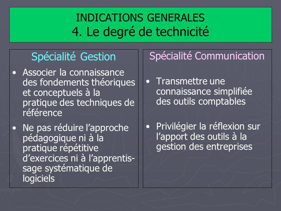 INDICATIONS GENERALES 4. Le degré de technicité Spécialité Gestion Associer la connaissance des fondements théoriques et conceptuels à la pratique des