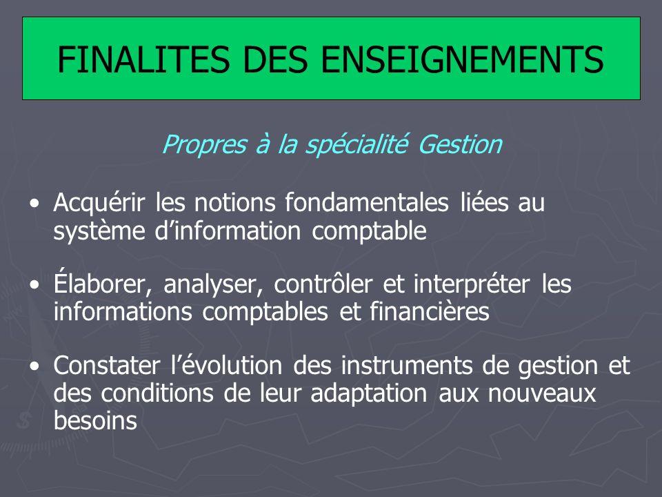 FINALITES DES ENSEIGNEMENTS Propres à la spécialité Gestion Acquérir les notions fondamentales liées au système dinformation comptable Élaborer, analy