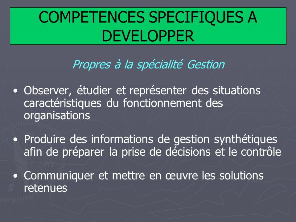 COMPETENCES SPECIFIQUES A DEVELOPPER Propres à la spécialité Gestion Observer, étudier et représenter des situations caractéristiques du fonctionnemen