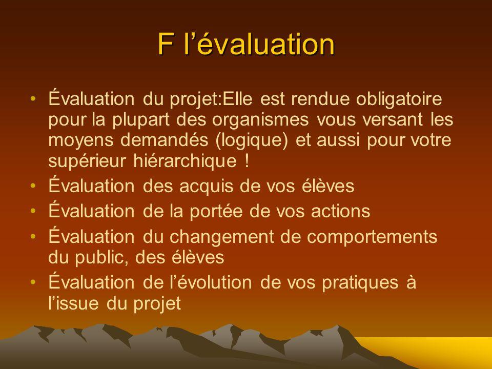 F lévaluation Évaluation du projet:Elle est rendue obligatoire pour la plupart des organismes vous versant les moyens demandés (logique) et aussi pour votre supérieur hiérarchique .