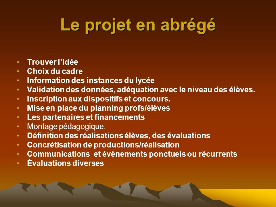 Le projet en abrégé Trouver lidée Choix du cadre Information des instances du lycée Validation des données, adéquation avec le niveau des élèves.
