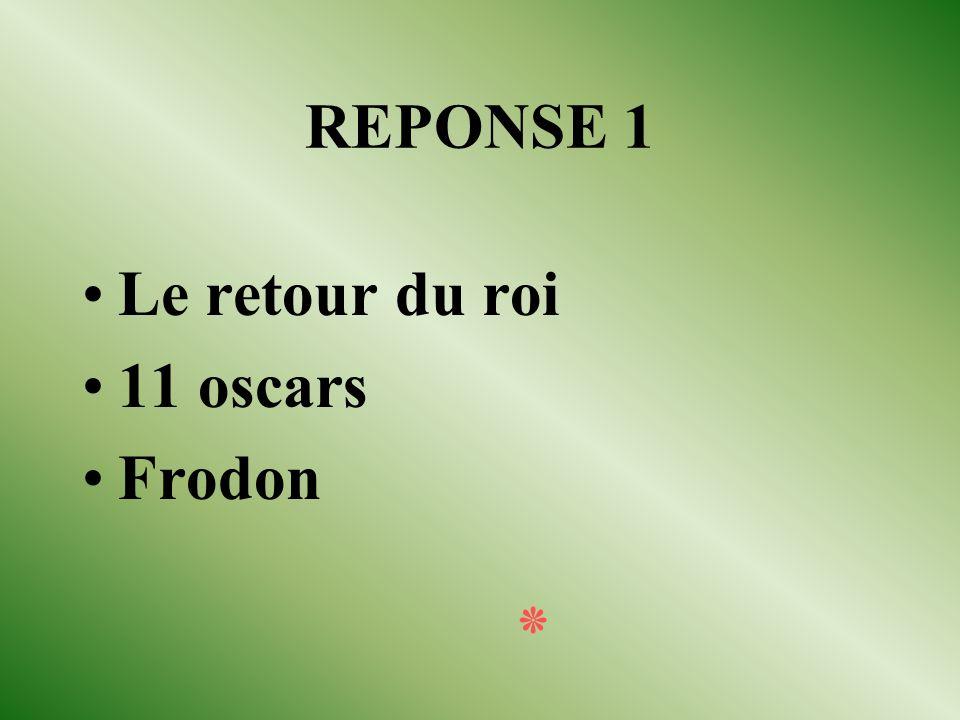 REPONSE 1 Le retour du roi 11 oscars Frodon ٭