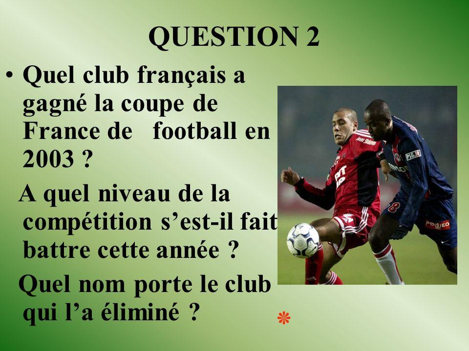 QUESTION 2 Quel club français a gagné la coupe de France de football en 2003 .