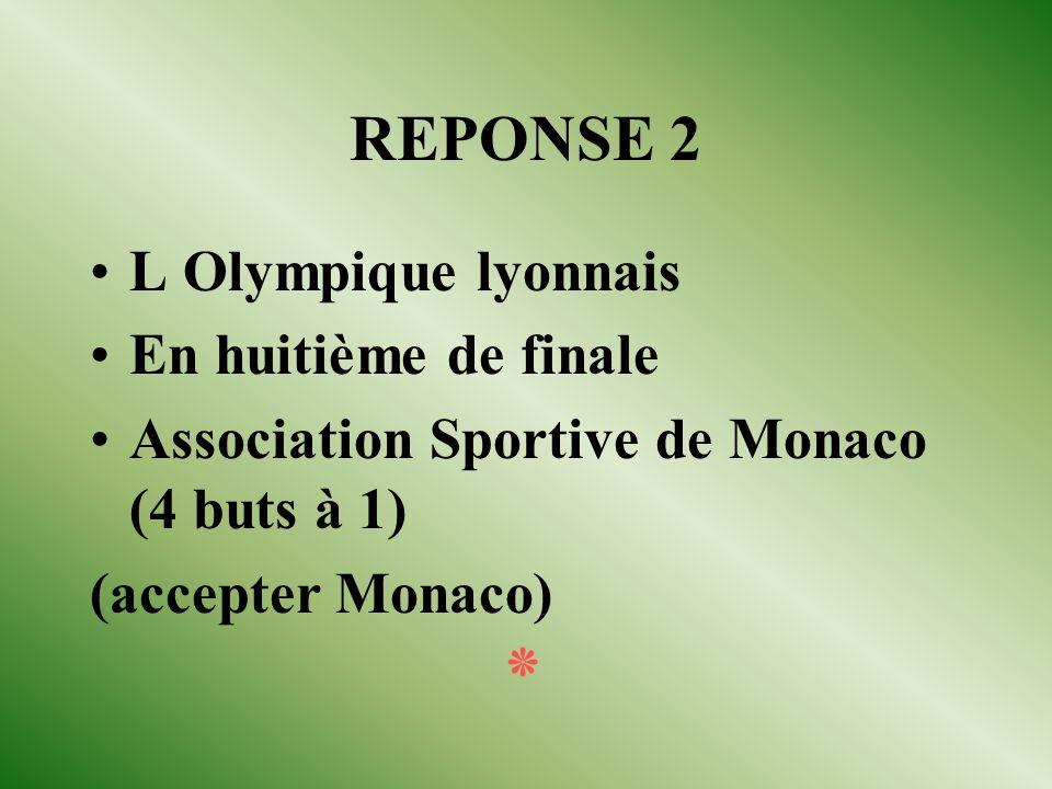 REPONSE 2 L Olympique lyonnais En huitième de finale Association Sportive de Monaco (4 buts à 1) (accepter Monaco) ٭