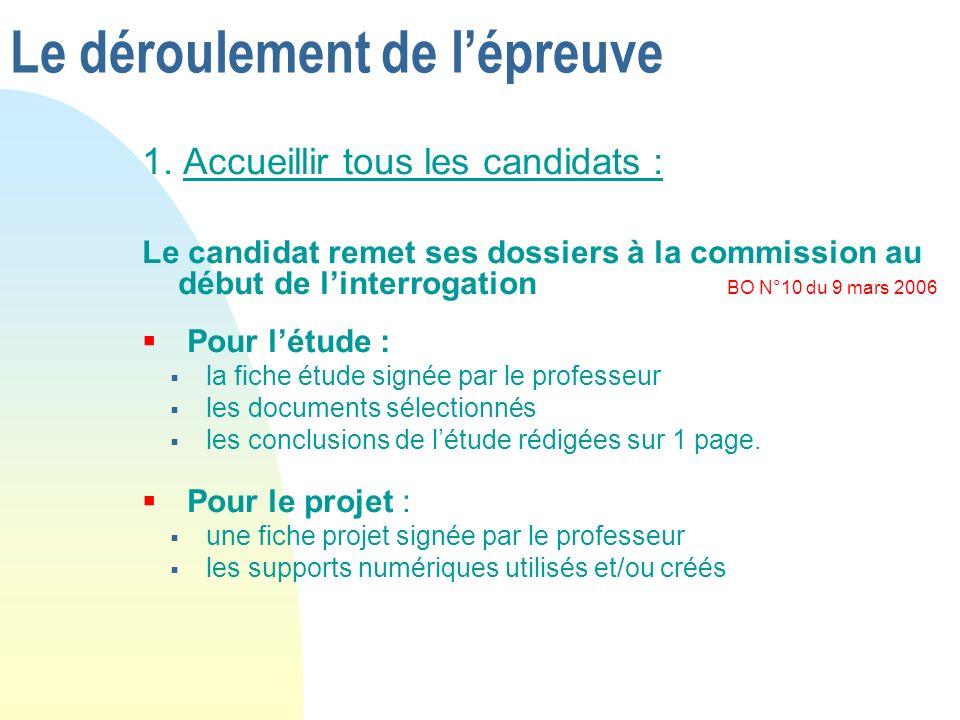 Le déroulement de lépreuve 1. Accueillir tous les candidats : Le candidat remet ses dossiers à la commission au début de linterrogation BO N°10 du 9 m