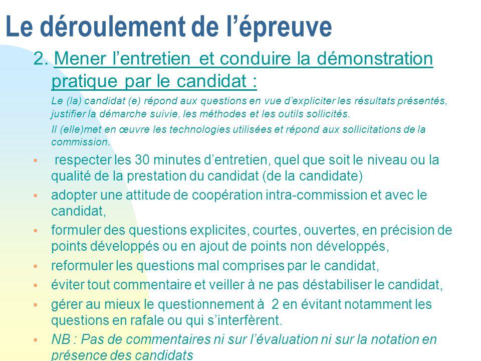 Le déroulement de lépreuve 2. Mener lentretien et conduire la démonstration pratique par le candidat : Le (la) candidat (e) répond aux questions en vu