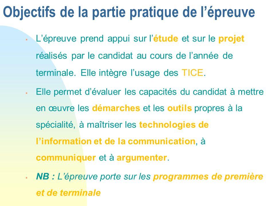Objectifs de la partie pratique de lépreuve Lépreuve prend appui sur létude et sur le projet réalisés par le candidat au cours de lannée de terminale.