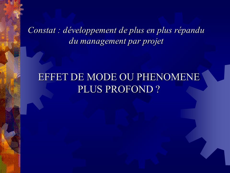 Constat : développement de plus en plus répandu du management par projet EFFET DE MODE OU PHENOMENE PLUS PROFOND ?