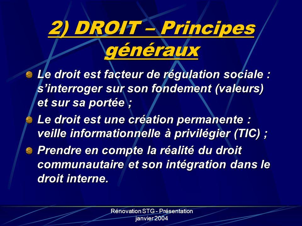Rénovation STG - Présentation janvier 2004 2) DROIT – Principes généraux Le droit est facteur de régulation sociale : sinterroger sur son fondement (v