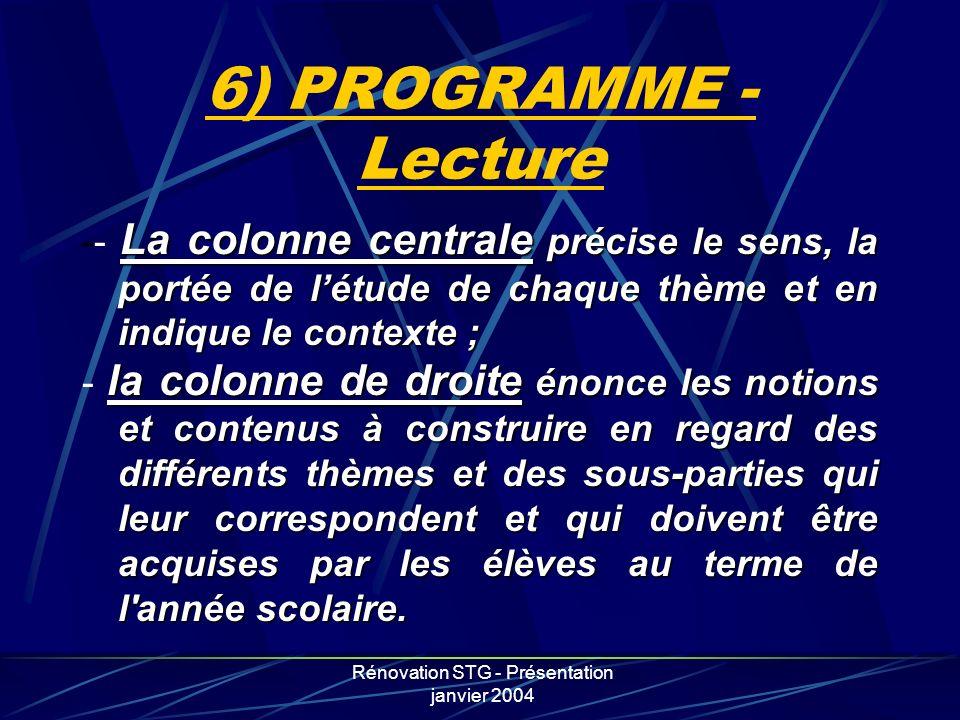 Rénovation STG - Présentation janvier 2004 6) PROGRAMME - Lecture La colonne centrale précise le sens, la portée de létude de chaque thème et en indiq