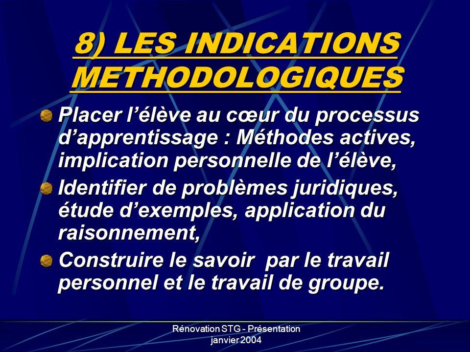 Rénovation STG - Présentation janvier 2004 8) LES INDICATIONS METHODOLOGIQUES Placer lélève au cœur du processus dapprentissage : Méthodes actives, im