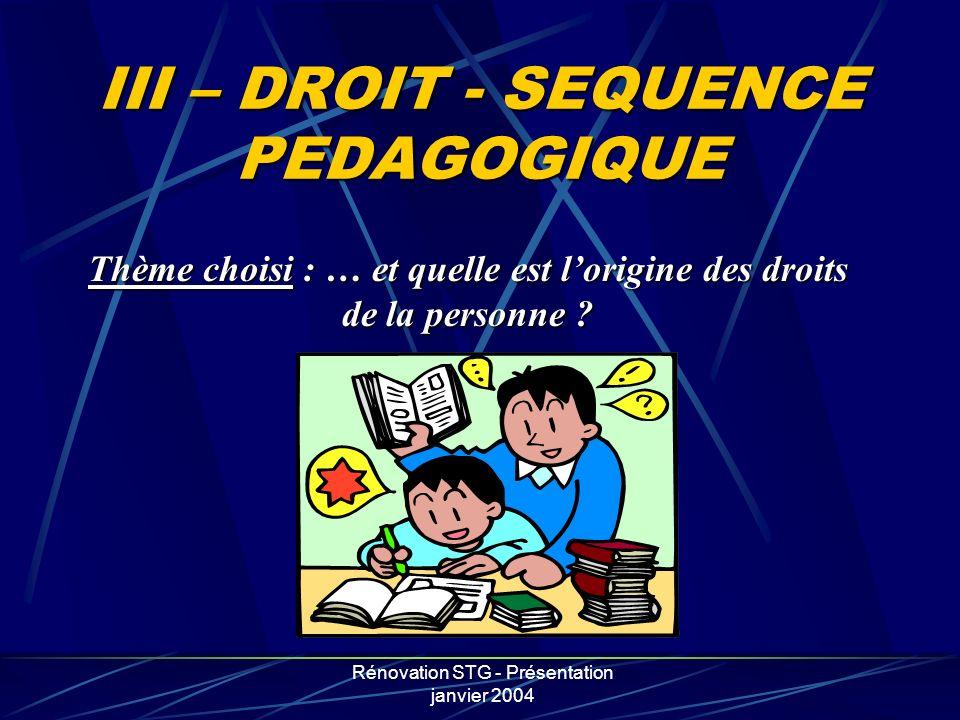 Rénovation STG - Présentation janvier 2004 III – DROIT - SEQUENCE PEDAGOGIQUE Thème choisi : … et quelle est lorigine des droits de la personne ?