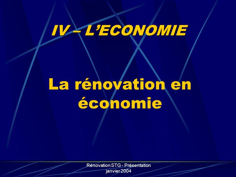 Rénovation STG - Présentation janvier 2004 IV – LECONOMIE La rénovation en économie