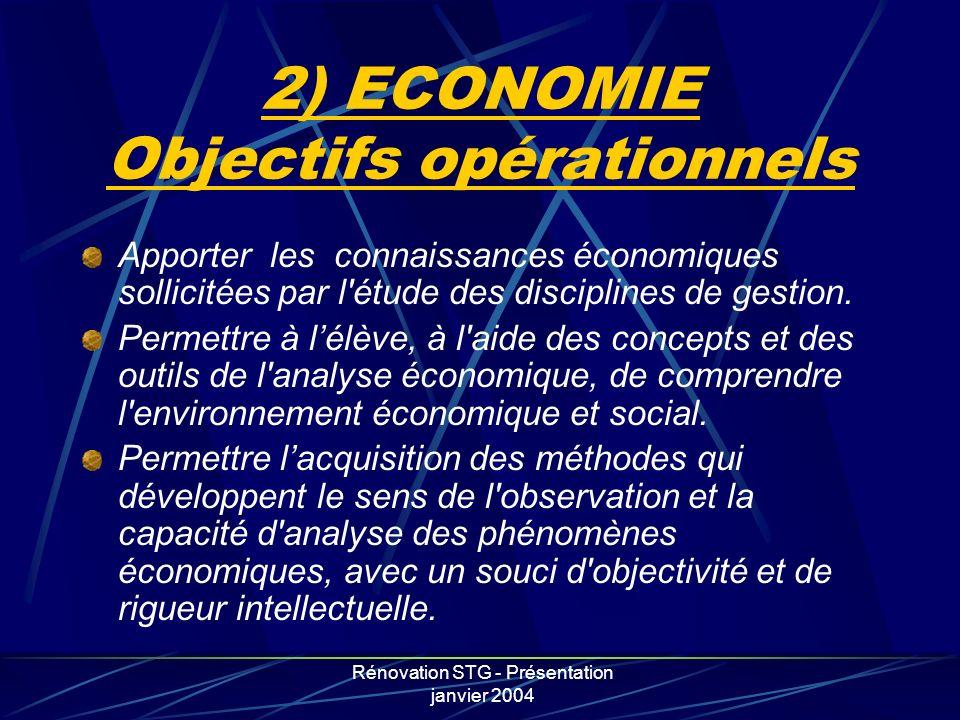 Rénovation STG - Présentation janvier 2004 Apporter les connaissances économiques sollicitées par l'étude des disciplines de gestion. Permettre à lélè