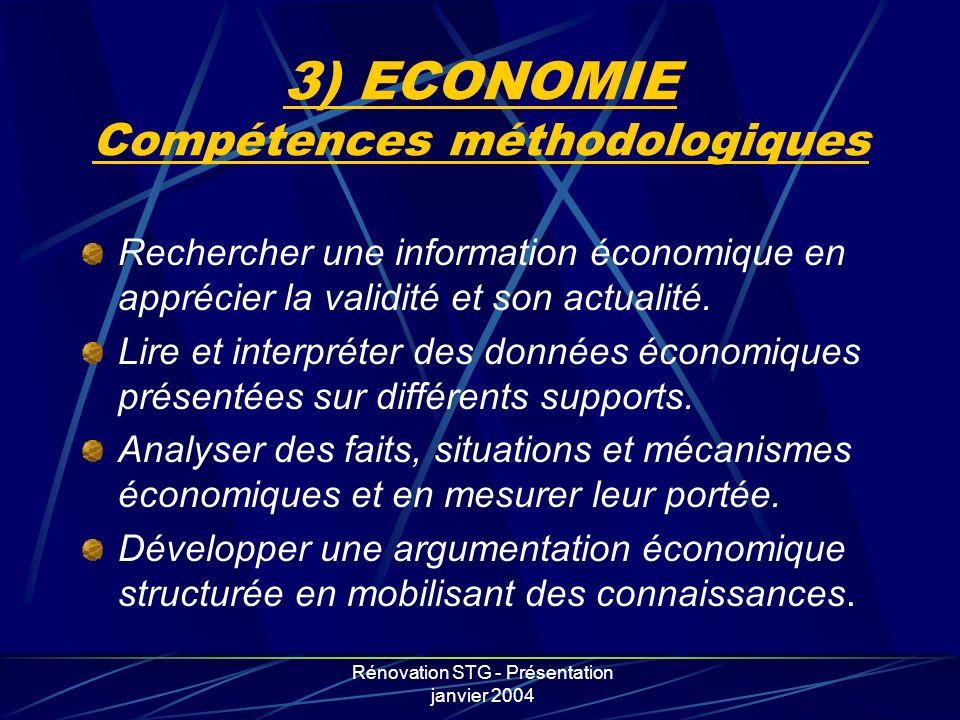 Rénovation STG - Présentation janvier 2004 3) ECONOMIE Compétences méthodologiques Rechercher une information économique en apprécier la validité et s