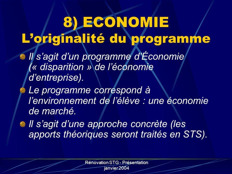 Rénovation STG - Présentation janvier 2004 8) ECONOMIE Loriginalité du programme Il sagit dun programme dÉconomie (« disparition » de léconomie dentre
